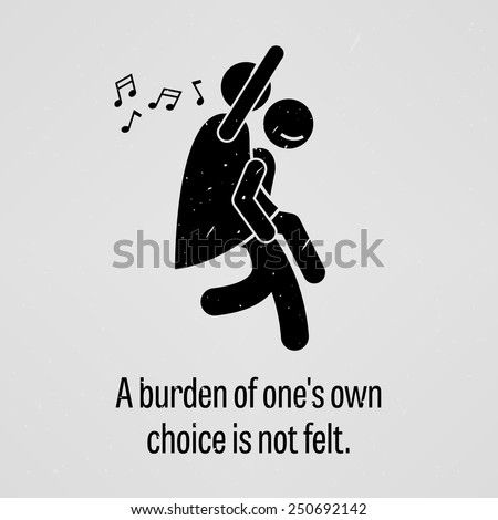 A Burden of One Own Choice is Not Felt - stock vector