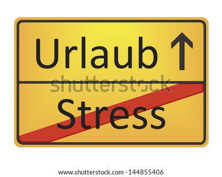 A german road sign with the words Stress and Vacation in german language