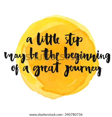 A little step may be the beginning of a great journey. Inspirational quote, positive saying.  Modern calligraphy text, handwritten with brush and black ink on yellow watercolor stain - stock vector