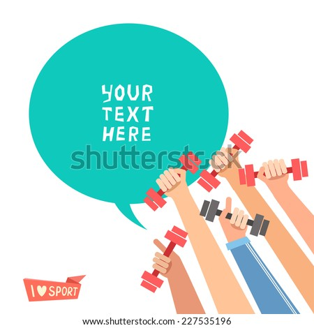 A lot of hands hold dumbbells and bubble for text. Sport revolution concept. Vector colorful illustration in flat design isolated on white - stock vector