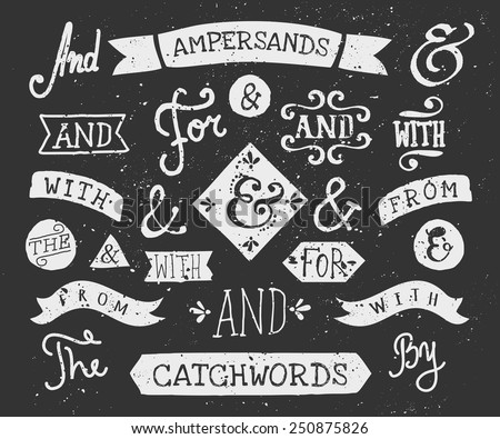 "A set of chalkboard style catchwords and ampersands. Hand drawn words ""and"", ""for"", ""from"", ""with"", ""the"", ""by"". Decorative design elements and embellishments. - stock vector"