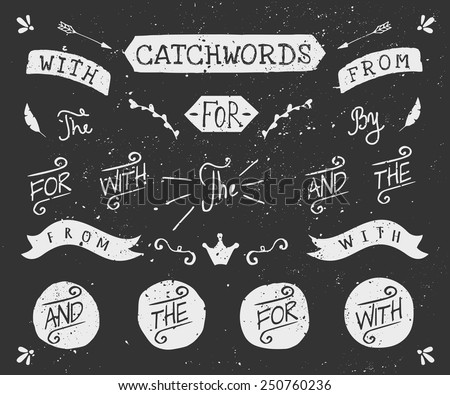 "A set of chalkboard style catchwords and design elements. Hand drawn words ""and"", ""for"", ""from"", ""with"", ""the"", ""by"". Decorative elements and embellishments. - stock vector"