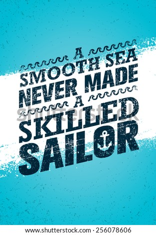 A Smooth Sea Never Made A Skilled Sailor. Creative Nautical Motivation Quote Vector Poster Concept. - stock vector