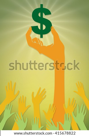 A vector illustration of a hand holding a big, green dollar sign high while a crowd of smaller hands reach towards this symbol of money and power. - stock vector