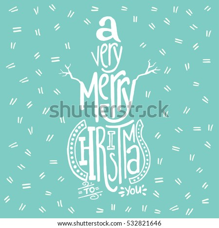 A very merry Christmas handwritten quote in a shape of a snowman. Unique hand lettering. Vector art. Great design element for greeting cards, banners and holidays flyers.