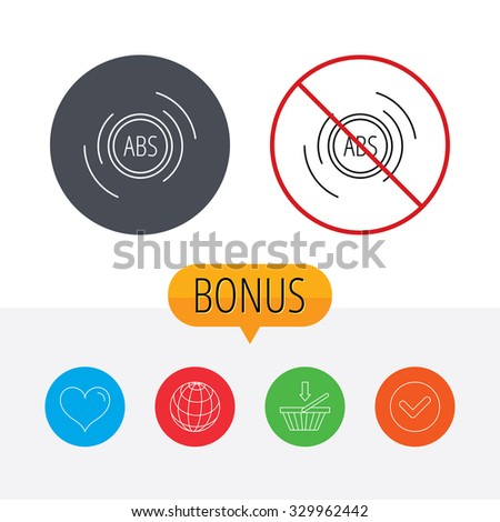 ABS icon. Brakes antilock system sign. Shopping cart, globe, heart and check bonus buttons. Ban or stop prohibition symbol. - stock vector
