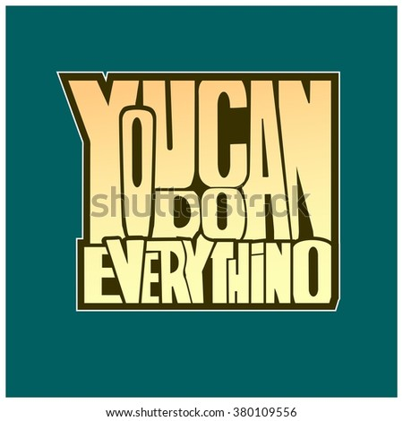 "Abstract Background with Inspirational hand drawn quote ""You can do everything"". Conceptual lettering, calligraphy."