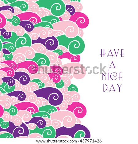 Abstract colorful greeting card. Doodle curly style. Have a nice day