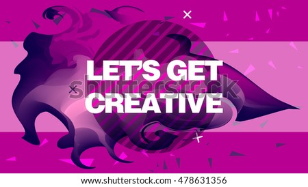 Abstract colorful poster - let's get creative. Liquid ink. Background for banner, card, poster, identity, web design, notebook. Modern style trends.