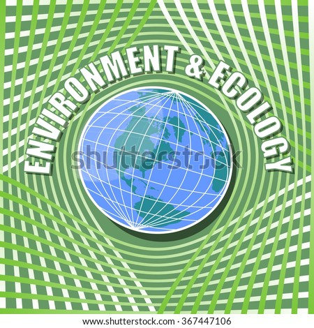 Abstract template with globe in middle on vivid green wavy background and inscription environment and ecology,  for ecology leaflet, poster, flyer, conference and congress information materials