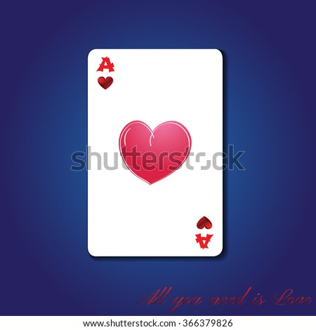 "Ace of love, ace of hearts. Playing card ""ACE of Hearts"" vector illustration. All you need is Love message"