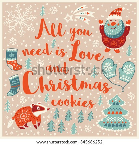 All you need is love and Christmas cookies. Holiday wishes background with Typography, Lettering. Cartoon card in vector. Childish background - stock vector