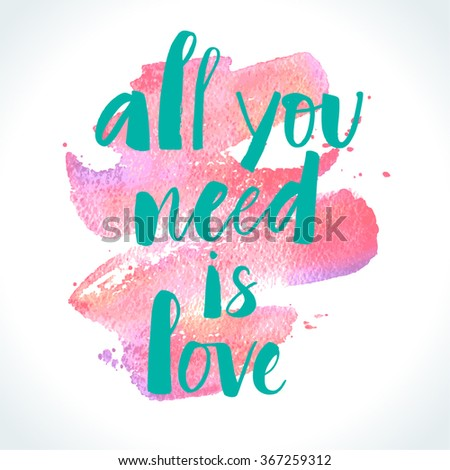 All You Need Is Love modern calligraphy on watercolor stroke background. Valentine's day card template. Brush painted letters, vector illustration. - stock vector
