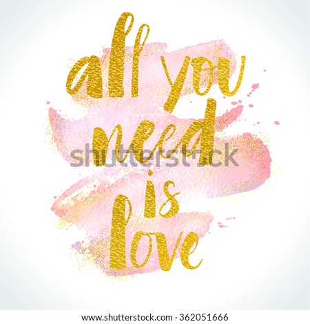 All You Need Is Love modern calligraphy with digitally made golden texture effect on watercolor stroke background. Valentine's day card template. Brush painted letters, vector illustration. - stock vector