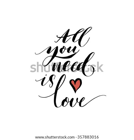 All you need is love phrase. Hand drawn lettering. Modern brush calligraphy. Hand drawing card or poster. Ink illustration. Hand drawn phrase for Valentines day. - stock vector
