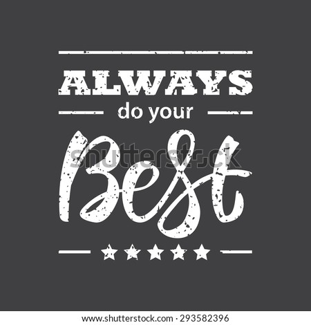 Always do your Best . Vector hand-written lettering, t-shirt print design, typographic composition isolated on black background with grunge effect - stock vector