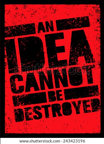An Idea Can Not Be Destroyed. Creative Grunge Revolution Poster Concept. - stock vector