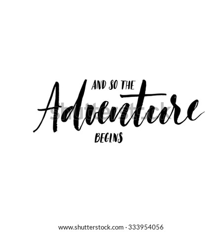 And so the adventure begins card. Ink illustration. Hand drawn lettering. Isolated on white background. Perfect design element. Vector art. - stock vector