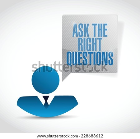 ask the right questions sign illustration design over a white background - stock vector