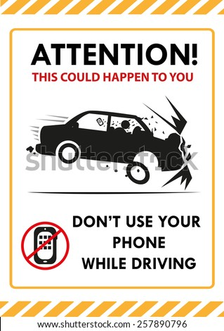 Attention! This Could Happen To You. Don't Use Your Phone while Driving signboard template design. Editable Vector image and Jpg. Car form does not infringe copyright material. - stock vector