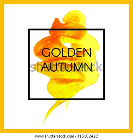 Autumn gold the item is painted, the paint stroke with the words Golden autumn  in the box. Vector illustration. Abstract background. Modern design. - stock vector