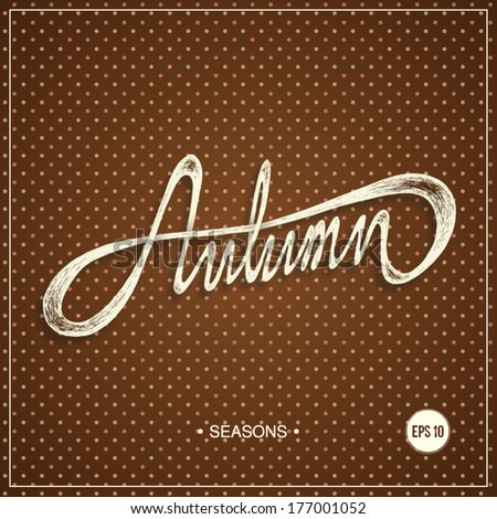 AUTUMN - Hand drawn season quote on vintage background