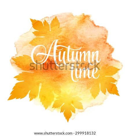 AUTUMN time and three leaves. Watercolor background. Vector illustration EPS 10 - stock vector