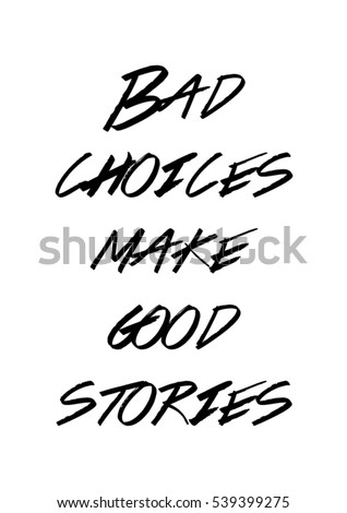Quotes About Stories New Bad Choices Make Good Stories Quote Stock Vector 539399275