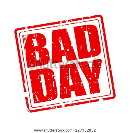 Bad day red stamp text on white - stock vector