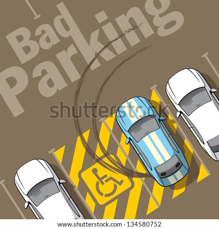 Bad parking. Illustration of a car parked in the wrong parking for disabled. - stock vector