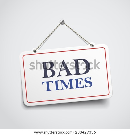 bad times hanging sign isolated on white wall  - stock vector