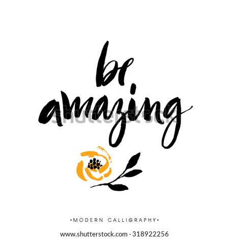 Be amazing. Modern brush calligraphy. Handwritten ink lettering. Hand drawn design elements. - stock vector