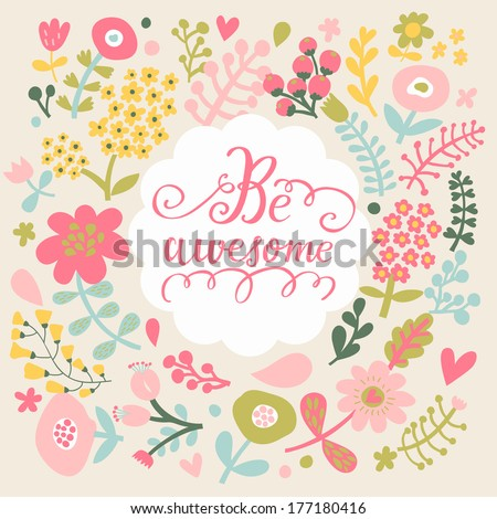 Be awesome. Stylish floral card in bright summer colors. Romantic card  - stock vector