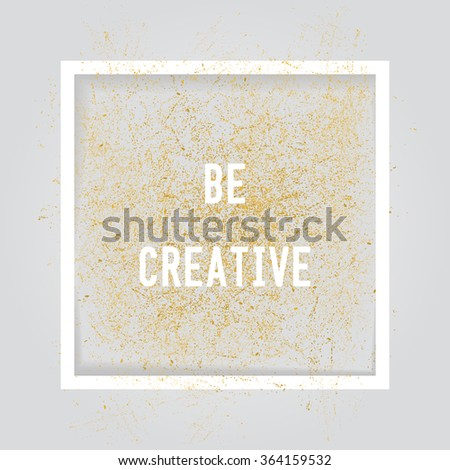 Be crative. Motivation square poster. Text lettering of an inspirational saying. Quote typographical poster, flyer, background template, vector design eps10 - stock vector