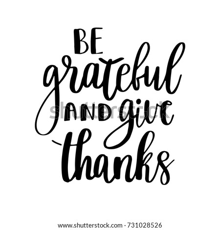 Be Grateful And Give Thanks. Gratitude Hand Lettering Quote On White  Background. Handwritten Thankfulness