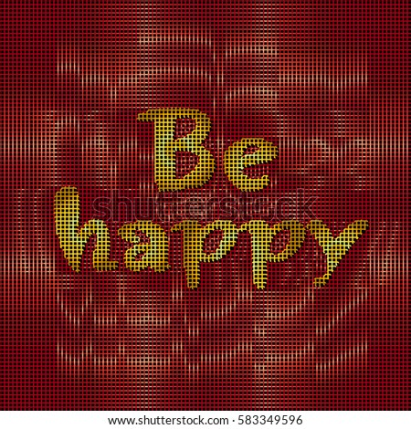 Be happy inscription with shine lines background. Vector.