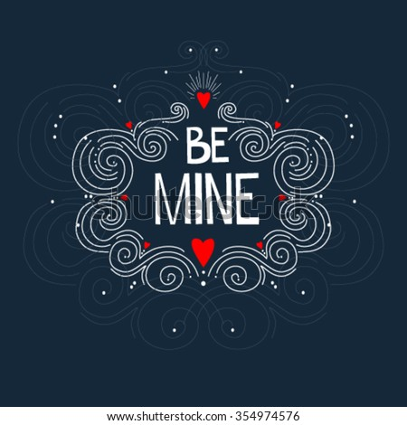 BE MINE; typography background/ overlay for romantic photo cards or party invitations for Valentine's Day or wedding - stock vector