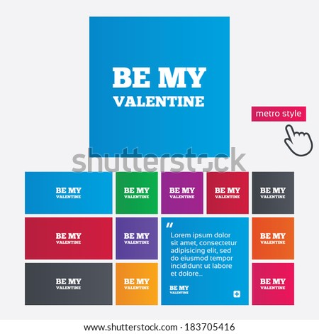 Be my Valentine sign icon. Love symbol. Metro style buttons. Modern interface website buttons with hand cursor pointer. Vector