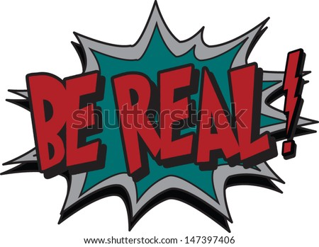 be real - stock vector