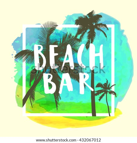 Beach Bar. Hand lettered restaurant, beach shack or cafe sign on bright colorful watercolor background. Vivid cheerful optimistic summer poster in vector