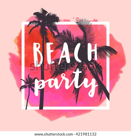 Beach Party. Modern calligraphic T-shirt design with flat palm trees on bright colorful watercolor background. Vivid cheerful optimistic summer flyer, poster, fabric print design in vector - stock vector