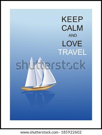 "Beautiful  emerald sea, sailboat and slogan ""Keep calm and love travel"" - stock vector"