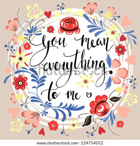 "beautiful floral card with hand drawn love message ""you mean everything to me"" - stock vector"
