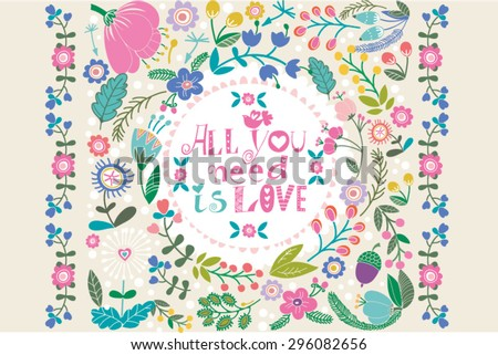 "Beautiful greeting card ""all you need is love"". Bright illustration, can be used as creating card,invitation card for wedding,birthday and other holiday and cute summer background. - stock vector"