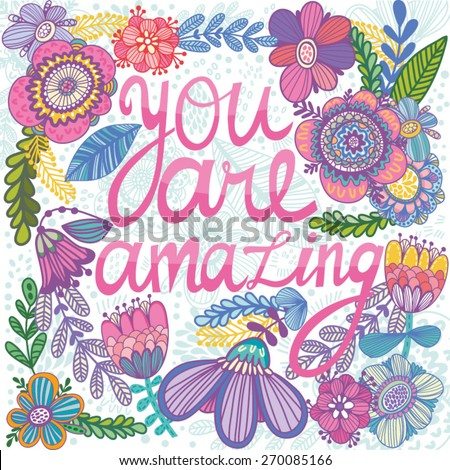 "Beautiful greeting card ""you are amazing. Bright illustration, can be used as creating card,invitation card for wedding,birthday and other holiday and cute summer background.  - stock vector"