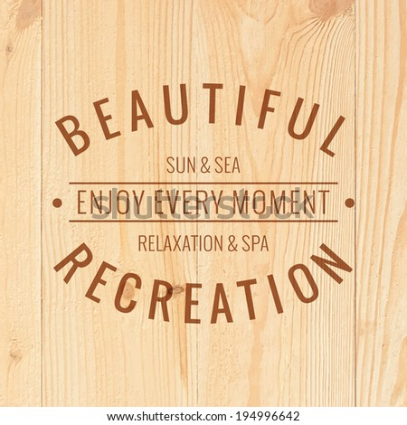 Beautiful recreation text over wooden texture. Vector illustration. - stock vector