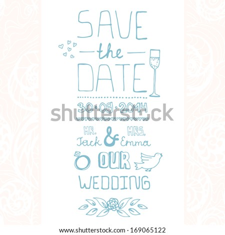 Beautiful save the date card design. Wedding invitation drawn by hand. Vector file organized in groups for easy editing.  - stock vector