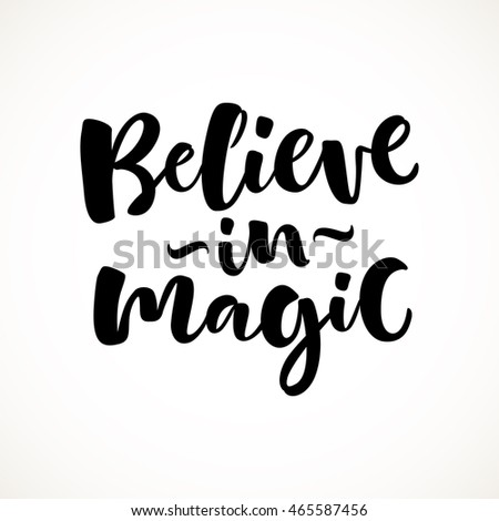 Believe in magic vector lettering illustration. Hand drawn phrase. Handwritten modern brush calligraphy for invitation and greeting card, t-shirt, prints and posters