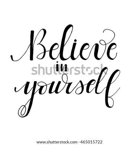 Believe In Yourself Card. Inspirational And Motivational Quote. Modern  Brush Calligraphy. Isolated On