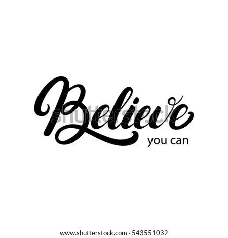 Believe You Can Hand Written Lettering. Inspirational, Motivational Quote.  Modern Brush Calligraphy.